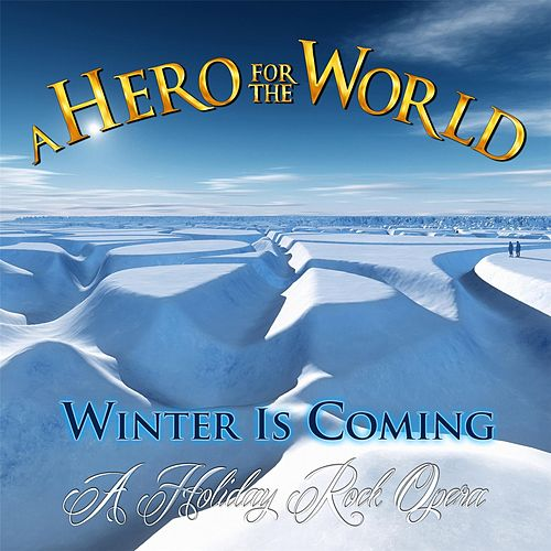 Play & Download Winter Is Coming (A Holiday Rock Opera) by A Hero for the World | Napster