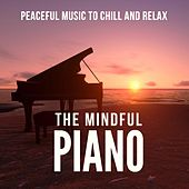 The Mindful Piano (Peaceful Music to Chill and Relax) by Various Artists