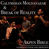 Play & Download Akpen Birge (feat. Galymzhan Moldanazar) by Break of Reality | Napster