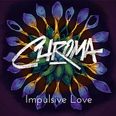 Play & Download Impulsive Love by Chroma | Napster