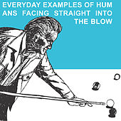 Everyday Examples of Humans Facing Straight Into the Blow (Reissue) by The Blow