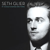 Play & Download If I Could Change One Thing by Seth Glier | Napster