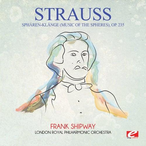 Strauss: Sphären-Klänge (Music of the Spheres), Op. 235 (Digitally Remastered) by Frank Shipway