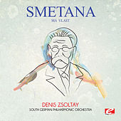 Play & Download Smetana: Má vlast (Digitally Remastered) by Denis Zsoltay | Napster