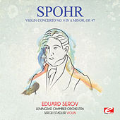 Play & Download Spohr: Violin Concerto No. 8 in A Minor, Op. 47 (Digitally Remastered) by Eduard Serov | Napster