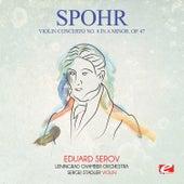 Spohr: Violin Concerto No. 8 in A Minor, Op. 47 (Digitally Remastered) by Eduard Serov