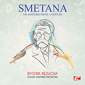 Play & Download Smetana: The Bartered Bride: Overture (Digitally Remastered) by Bystrik Rezucha | Napster