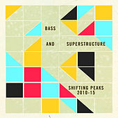 Play & Download Bass and Superstructure: Shifting Peaks 2010-2015 by Various Artists | Napster