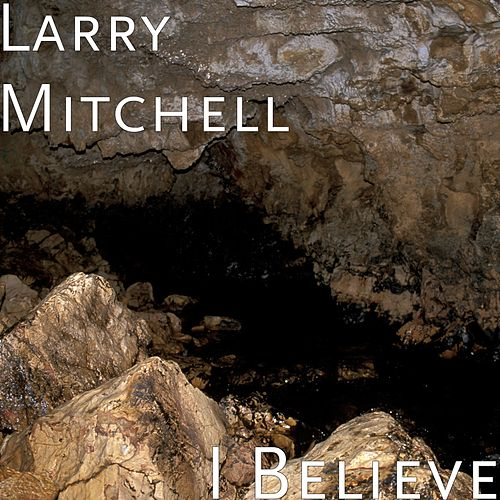 Play & Download I Believe by Larry Mitchell | Napster