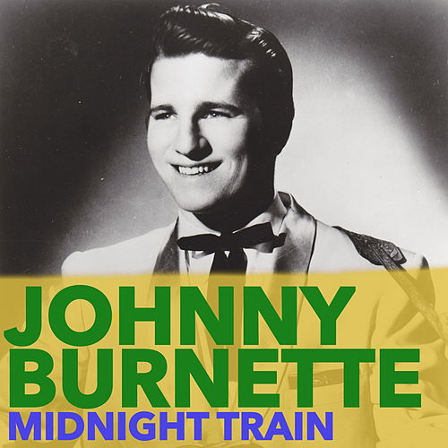 Play & Download Midnight Train by Johnny Burnette | Napster