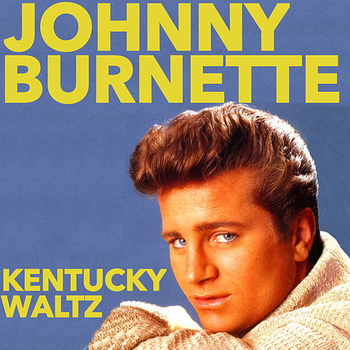 Play & Download Kentucky Waltz by Johnny Burnette | Napster