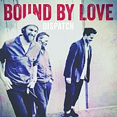 Play & Download Bound by Love by Dispatch | Napster