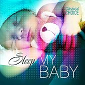 Classical Choice: Sleep My Baby by Various Artists