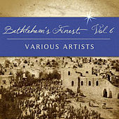 Play & Download Bethlehem's Finest, Vol. 6 by Various Artists | Napster
