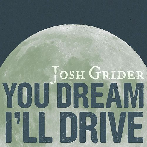 You Dream, I'll Drive by Josh Grider