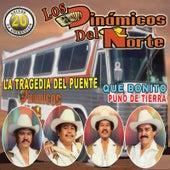 Play & Download La Tragedia Del Puente, Que Bonito Y Puno De Tierra by Los Dinamicos Del Norte | Napster