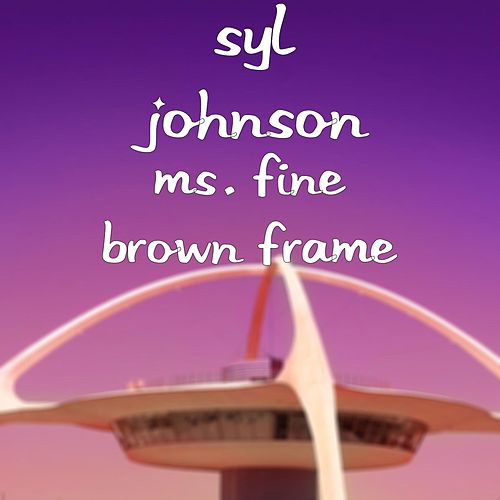 Ms. Fine Brown Frame by Syl Johnson