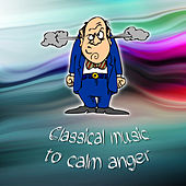 Play & Download Classical Music to Calm Anger by Various Artists | Napster