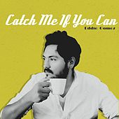 Play & Download Catch Me If You Can by Eddie Gomez | Napster