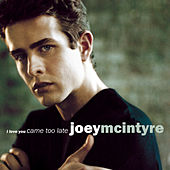 I Love You Came Too Late by Joey McIntyre
