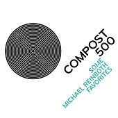 Play & Download Compost 500 - Some Michael Reinboth Favourites by Various Artists | Napster