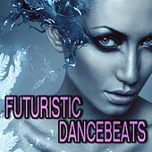 Futuristic Dance Beats by Various Artists