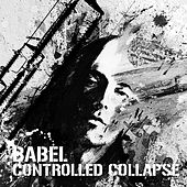 Play & Download Babel by Controlled Collapse | Napster