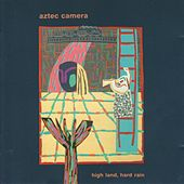 Play & Download High Land, Hard Rain by Aztec Camera | Napster
