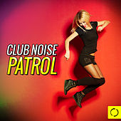 Play & Download Club Noise Patrol by Various Artists | Napster