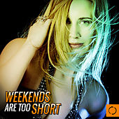 Play & Download Weekends Are Too Short by Various Artists | Napster