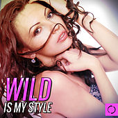 Play & Download Wild Is My Style by Various Artists | Napster