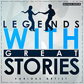 Legends with Great Stories (Bachata Edition) by Various Artists