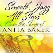Smooth Jazz All Stars Cover the Songs of Anita Baker by Smooth Jazz Allstars