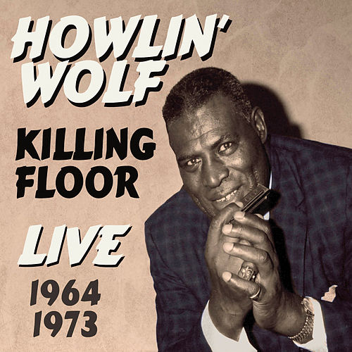 Play & Download Killing Floor Live 1964-1973 by Howlin' Wolf | Napster