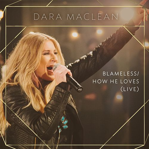 Play & Download Blameless / How He Loves (Live) by Dara Maclean | Napster