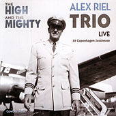 Play & Download The High & The Mighty by Alex Riel Trio | Napster