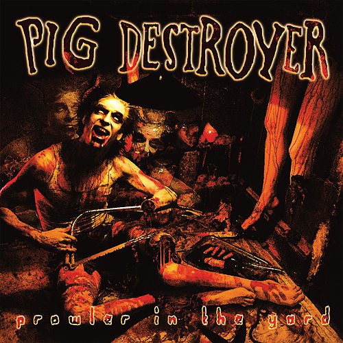 Play & Download Prowler in the Yard (Deluxe Reissue) by Pig Destroyer | Napster