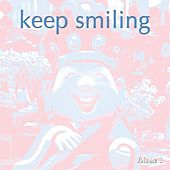 Keep Smiling, Vol. 1 (Happy Lounge & Chill House Tunes) by Various Artists