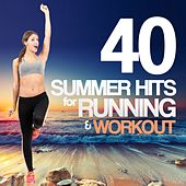 40 Summer Hits for Running and Workout by Various Artists