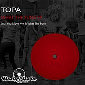 Play & Download What The Funk - Single by Topa | Napster