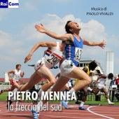 Play & Download Pietro Mennea: la freccia del sud (Colonna sonora della serie TV) by Paolo Vivaldi | Napster