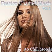 Play & Download Fashion Channel Music, Vol. 2 (50 Chill Moods) by Various Artists | Napster