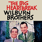 Play & Download The Big Heartbreak by Wilburn Brothers | Napster