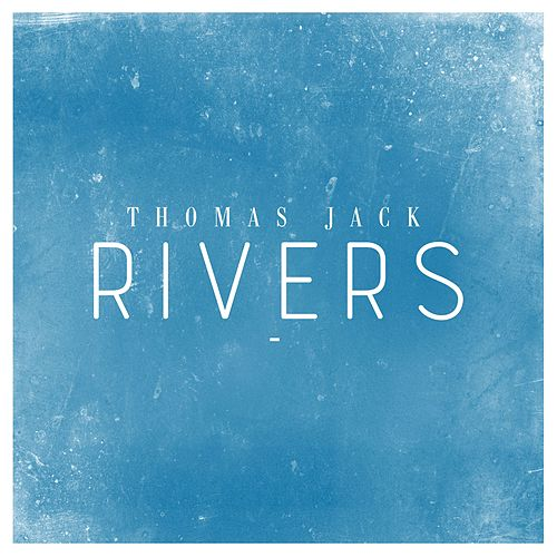 Rivers by Thomas Jack