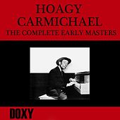 Play & Download The Complete Early Masters (Doxy Collection, Restored, Remastered) by Hoagy Carmichael | Napster