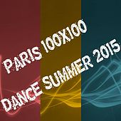 Paris 100x100 Dance Summer 2015 (40 Top Songs Selection for DJ Moving People EDM Party Music) by Various Artists