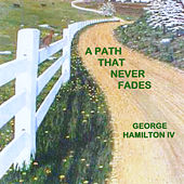 Play & Download A Path That Never Fades by George Hamilton IV | Napster
