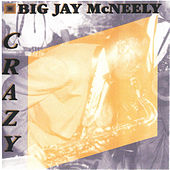 Crazy (More 50's Hits, Rararities, Live Cuts, And Alternative Takes) by Big Jay McNeely