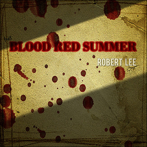 Play & Download Blood Red Summer by Robert Lee | Napster