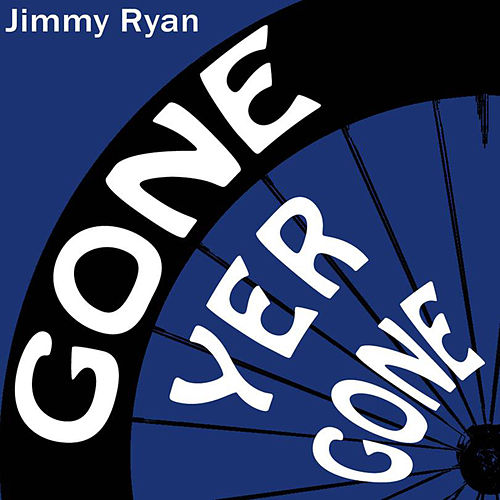 Gone Yer Gone by Jimmy Ryan